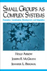 Small Groups as Complex Systems: Formation, Coordination, Development and Adaptation