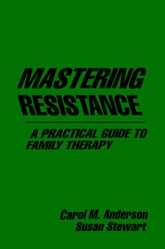 Mastering resistance: A practical guide for family therapy
