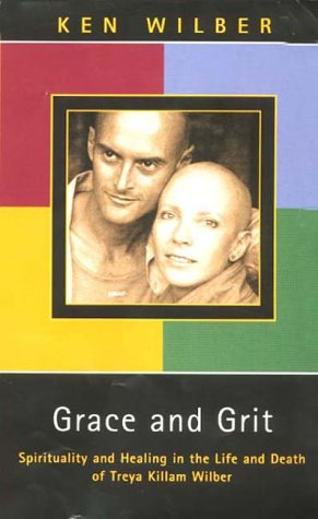 Grace and Grit: Spirituality and Healing in the Life of Treya Killam Wilber