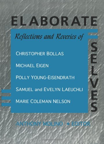 Elaborate Selves: Reflections and Reveries of Christopher Bollas, Michael Eigen, Polly Young-Eisendrath, Samuel and Evelyn Laeuchli, and Marie Coleman Nelson