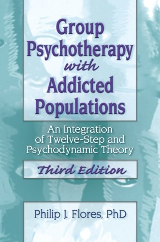 Group Psychotherapy with Addicted Populations: An Integration of Twelve-Step and Psychodynamic Theory: Third Edition