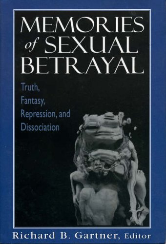 Memories of Sexual Betrayal: Truth, Fantasy, Repression and Dissociation