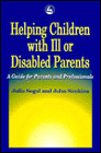 Helping Children with Ill or Disabled Parents: A Guide For Parents and