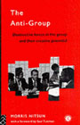The Anti-Group: Destructive Forces in the Group and their Creative Potential