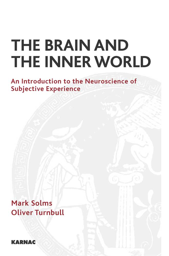 The Brain and the Inner World: An Introduction to the Neuroscience of Subjective Experience