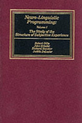 Neurolinguistic Programming: Vol. 1: The Study of the Structure of Subjective Experience