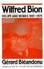 Wilfred Bion: His Life and Works 1897-1979