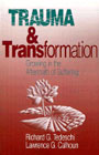 Trauma and Transformation Growing in the Aftermath of Suffering: Growing in the aftermath of suffering