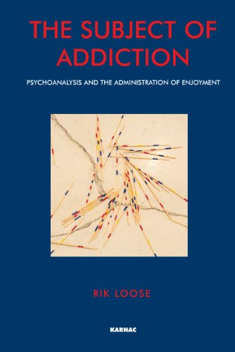 The Subject of Addiction: Psychoanalysis and The Administration of Enjoyment