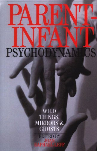 Parent-Infant Psychodynamics: Wild Things, Mirrors and Ghosts