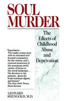 Soul Murder: The Effects of Childhood Abuse and Deprivation