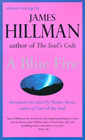 A Blue Fire: Selected Writings by James Hillman