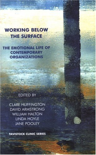Working Below the Surface: The Emotional Life of Contemporary Organizations