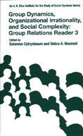 Group Relations Reader, 3: Group Dynamics, Organizational Irrationality and Social Complexity