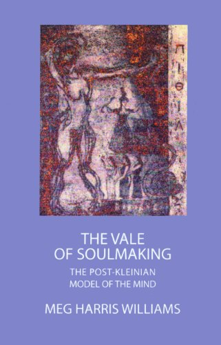 The Vale of Soulmaking: The Post-Kleinian Model of the Mind