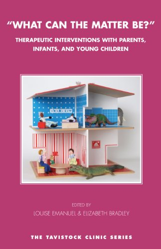 What Can the Matter Be?: Therapeutic Interventions with Parents, Infants and Young Children