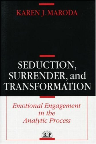 Seduction, Surrender and Transformation: Emotional Engagement in the Analytic Process