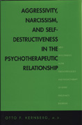 Aggressivity, Narcissism and Self-Destructiveness in the Psychotherapeutic Relationship