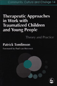 Therapeutic Approaches in Work with Traumatized Children and Young People: Theory and Practice