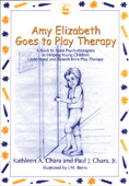 Amy Elizabeth Goes to Play Therapy: A Book to Assist Psychotherapists in Helping Young Children Understand and Benefit from Play Therapy