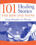 101 Healing Stories for Kids and Teens: Using Metaphors in Therapy