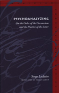 Psychoanalyzing: On the Order of the Unconscious and the Practice of the Letter (Hardback)