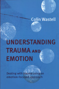 Understanding Trauma and Emotion: Dealing with Trauma Using an Emotion-focused Approach