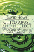 Child Abuse and Neglect: Attachment, Development and Intervention