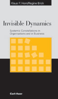 Invisible Dynamics: Systemic Constellations in Organisations and in Business
