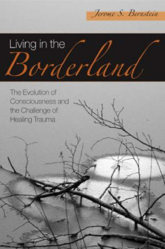 Living in the Borderland: The Evolution of Consciousness and the Challenge of Healing Trauma
