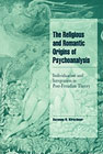 The religious and romantic origins of psychoanalysis: Individuation and integration in post-Freudian theory