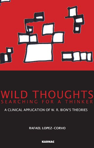 Wild Thoughts Searching for a Thinker: A Clinical Application of W.R. Bion's Theories
