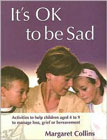 It's OK to Be Sad - Activities to Help Children Aged 4-9 to Manage Loss, Grief or Bereavement