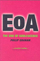 The End of Adolescence: Exposing the Myths About the Teenage Years
