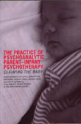 The Practice of Psychoanalytic Parent-Infant Psychotherapy: Claiming the Baby