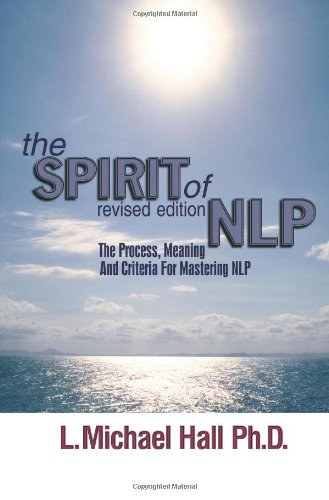 The Spirit of NLP: The Process, Meaning and Criteria for Mastering NLP (Revised Edition)