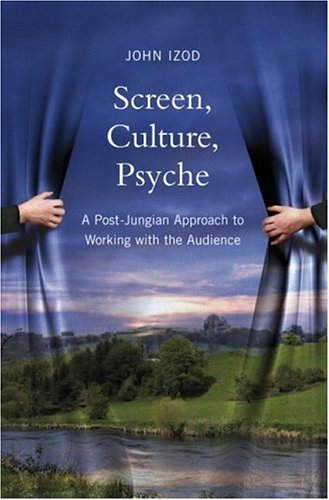 Screen, Culture, Psyche: A Post-Jungian Approach to Working with the Audience