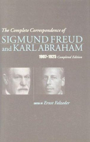 The Complete Correspondence of Sigmund Freud and Karl Abraham 1907-1925