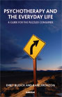 Psychotherapy and the Everyday Life: A Guide for the Puzzled Consumer
