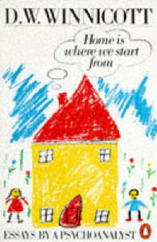 Home is Where We Start From: Essays by a Psychoanalyst