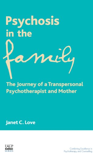 Psychosis in the Family: The Journey of a Transpersonal Psychotherapist and Mother