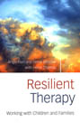 Resilient Therapy: Working with Children and Families