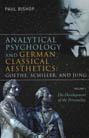 Analytical Psychology and German Classical Aesthetics: Goethe, Schiller, and Jung: Volume 1 - The Development of Personality