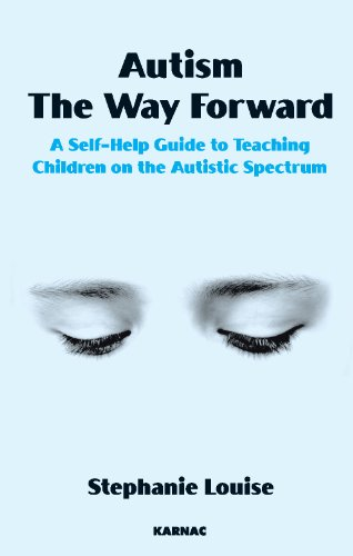 Autism, The Way Forward: A Self-Help Guide to Teaching Children on the Autistic Spectrum