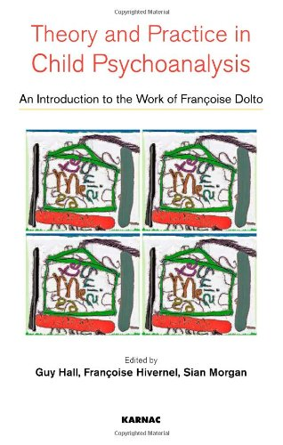 Theory and Practice in Child Psychoanalysis: An Introduction to the Work of Francoise Dolto