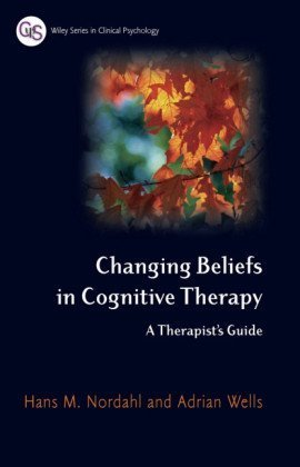 Changing Beliefs in Cognitive Therapy: A Therapists Guide