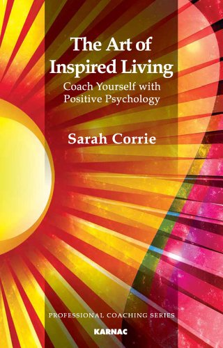 The Art of Inspired Living: Coach Yourself with Positive Psychology