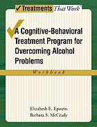 A Cognitive-Behavioural Treatment Program for Overcoming Alcohol Problems: Workbook