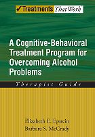 A Cognitive-Behavioural Treatment Program for Overcoming Alcohol Problems: Therapist Guide
