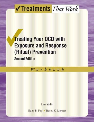 Treating Your OCD with Exposure and Response (Ritual) Prevention: Workbook: Second Edition